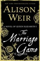The Marriage Game ebook by Alison Weir