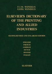 Dictionary of the Printing and Allied Industries: In English (with definitions), French, German, Dutch, Spanish and Italian ebook by Wijnekus, F.J.M.