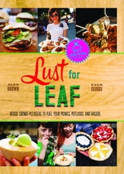 Lust for Leaf - Vegetarian Noshes, Bashes, and Everyday Great Eats--The Hot Knives Way ebook by Alex Brown,Evan George