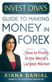 Invest Diva's Guide to Making Money in Forex: How to Profit in the World's Largest Market ebook by Danial