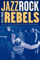 Jazz, Rock, and Rebels ebook by Uta G. Poiger