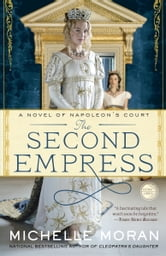 The Second Empress - A Novel of Napoleon's Court ebook by Michelle Moran