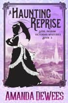 A Haunting Reprise - Sybil Ingram Victorian Mysteries, #3 ebook by Amanda DeWees