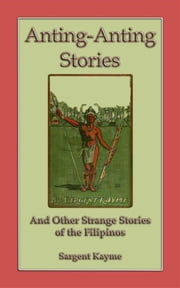 Anting Anting Stories - and other strange stories from the Philippines ebook by Sargent Kwayme, Anon E. Mouse, Retold By Sargent Kwayme