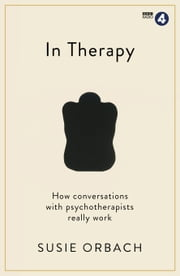 In Therapy: How conversations with psychotherapists really work ebook by Susie Orbach