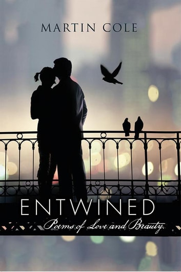 Entwined - Poems of Love and Beauty. ebook by Martin Cole