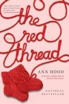 The Red Thread: A Novel ebook by Ann Hood