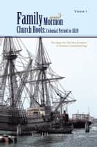 Volume 1 Family and Mormon Church Roots: Colonial Period to 1820 ebook by JOHN J HAMMOND