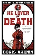 He Lover of Death - Erast Fandorin 9 ebook by Boris Akunin