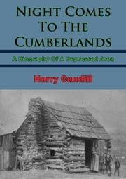 Night Comes To The Cumberlands: A Biography Of A Depressed Area ebook by Harry M. Claudill