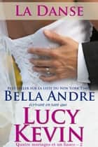 La Danse (Quatre mariages et un fiasco – 2) ebook by Lucy Kevin, Bella Andre