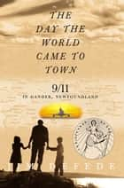 The Day the World Came to Town ebook by Jim DeFede