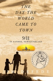The Day the World Came to Town - 9/11 in Gander, Newfoundland ebook by Kobo.Web.Store.Products.Fields.ContributorFieldViewModel