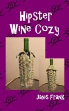 Hipster Wine Cozy ebook by Janis Frank
