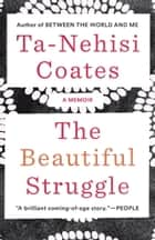 The Beautiful Struggle ebook by Ta-Nehisi Coates