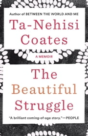 The Beautiful Struggle - A Father, Two Sons, and an Unlikely Road to Manhood ebook by Ta-Nehisi Coates