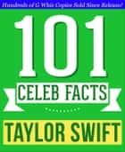 Taylor Swift - 101 Amazing Facts You Didn't Know ebook by G Whiz