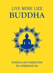 Live More Like Buddha - Guidance and Wisdom from the Enlightened One ebook by Summersdale