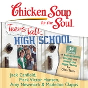 Chicken Soup for the Soul: Teens Talk High School - 34 Stories of Self-Esteem, Dating, and Doing the Right Thing for Older Teens audiobook by Jack Canfield, Mark Victor Hansen, Amy Newmark,...