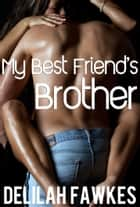 My Best Friend's Brother (An Alpha Male Erotic Romance) ebook by Delilah Fawkes