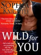 Wild for You ebook by Sophia Knightly