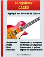Le Système CAGED Appliqué aux Accords de Guitare ebook by Kamel Sadi
