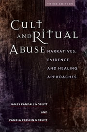 Cult and Ritual Abuse: Narratives, Evidence, and Healing Approaches, 3rd Edition ebook by James Randall Noblitt Ph.D.,Pamela Perskin Noblitt