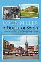 A Degree of Swing: Lessons in the facts of life; Leicester 195864 ebook by Colin Miller