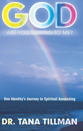 God Are You Talking To Me? - One Identity's Journey to Spiritual Awakening ebook by Dr. Tana Tillman