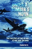 Under a Bomber's Moon: The true story of two airmen at war over Germany