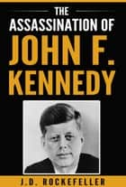The Assassination of John F. Kennedy ebook by J.D. Rockefeller