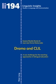 Drama and CLIL - A new challenge for the teaching approaches in bilingual education ebook by Susana Nicolás Román,Juan José Torres Núñez