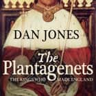 The Plantagenets: The Kings Who Made England audiobook by Dan Jones