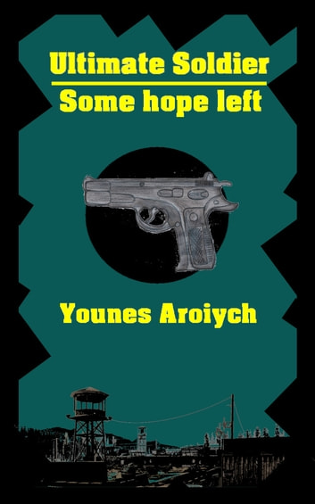 Ultimate Soldier - Some hope left ebook by Younes Aroiych