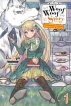 Woof Woof Story: I Told You to Turn Me Into a Pampered Pooch, Not Fenrir!, Vol. 1 (light novel) ebook by Inumajin, Kochimo