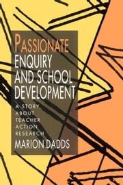 Passionate Enquiry and School Development ebook by Dadds, Marion