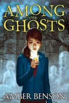 Among the Ghosts ebook by Amber Benson, Sina Grace