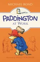 Paddington at Work ebook by Michael Bond, Peggy Fortnum