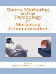 Sports Marketing and the Psychology of Marketing Communication ebook by Lynn R. Kahle,Chris Riley