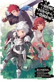 Is It Wrong to Try to Pick Up Girls in a Dungeon?, Vol. 7 (manga) ebook by Fujino Omori,Kunieda,Suzuhito Yasuda