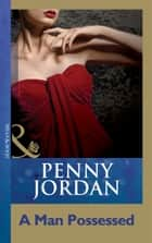 A Man Possessed (Mills & Boon Modern) (Penny Jordan Collection) ebook by Penny Jordan