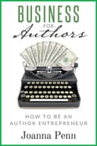 Business For Authors. How To Be An Author Entrepreneur ebook by