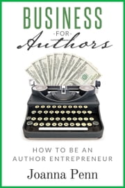 Business For Authors. How To Be An Author Entrepreneur ebook by Joanna Penn