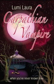 Carpathian Vampire, When You've Never Known Love ebook by Lumi Laura
