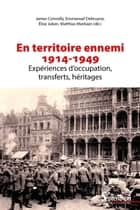 En territoire ennemi - Expériences d'occupation, transferts, héritages (1914-1949) ebook by James Connolly, Emmanuel Debruyne, Élise Julien,...