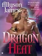 Dragon Heat ebook by Allyson James
