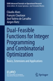 Dual-Feasible Functions for Integer Programming and Combinatorial Optimization - Basics, Extensions and Applications ebook by Francois Clautiaux,Claudio Alves,Jose Valerio de Carvalho,Jurgen Rietz