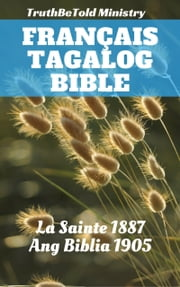 Bible Français Tagalog - La Sainte 1887 - Ang Biblia 1905 eBook by TruthBeTold Ministry, Joern Andre Halseth, Jean Frederic Ostervald