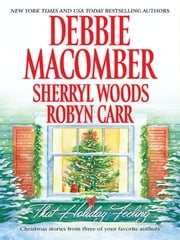 That Holiday Feeling: Silver Bells\The Perfect Holiday\Under the Christmas Tree - Silver Bells\The Perfect Holiday\Under the Christmas Tree ebook by Debbie Macomber,Sherryl Woods,Robyn Carr