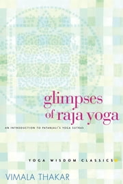 Glimpses of Raja Yoga - An Introduction to Patanjali's Yoga Sutras ebook by Vimala Thakar